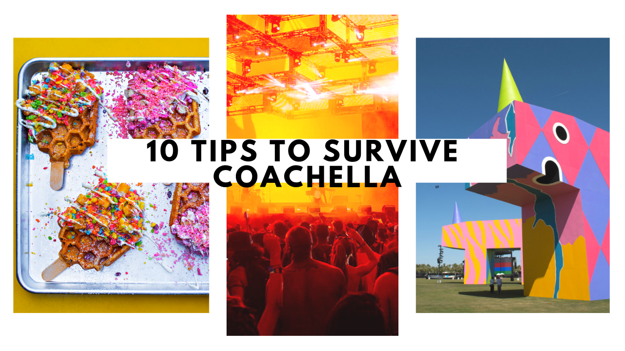 Coachella Survival Guide: 10 Tips for First Timers (and What