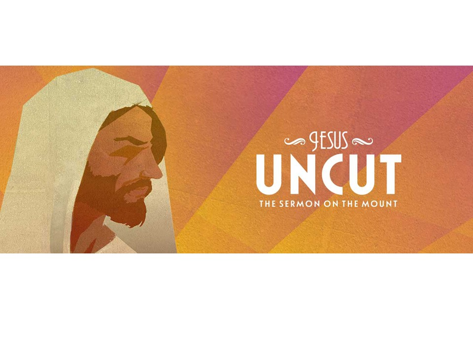 JESUS UNCUT: The sermon on the mount