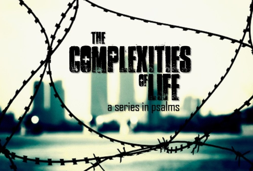 The complexities of life: A series in Psalms