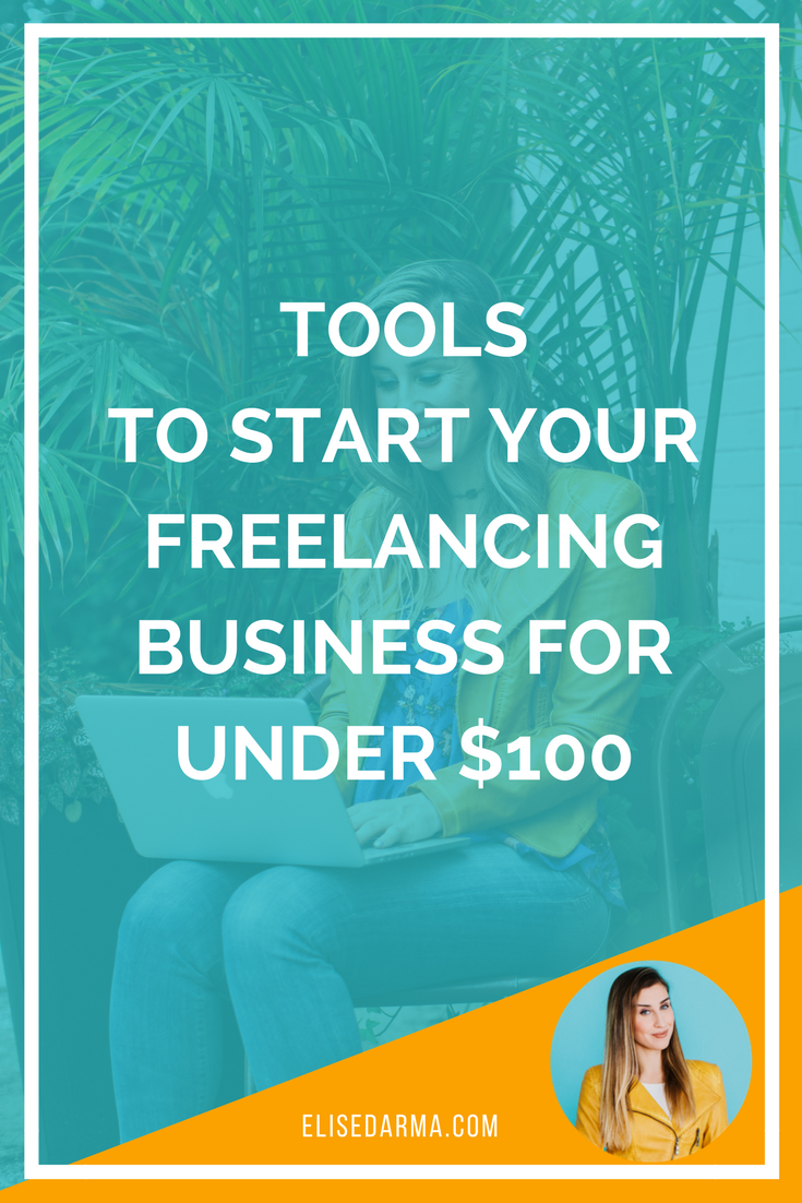 Tools to start your freelancing business for under $100 - Elise Darma.png