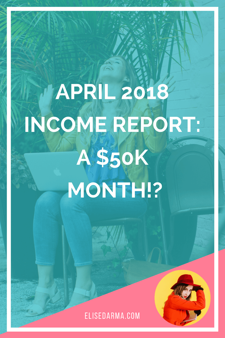 April 2018 income report a $50K month elise darma.png