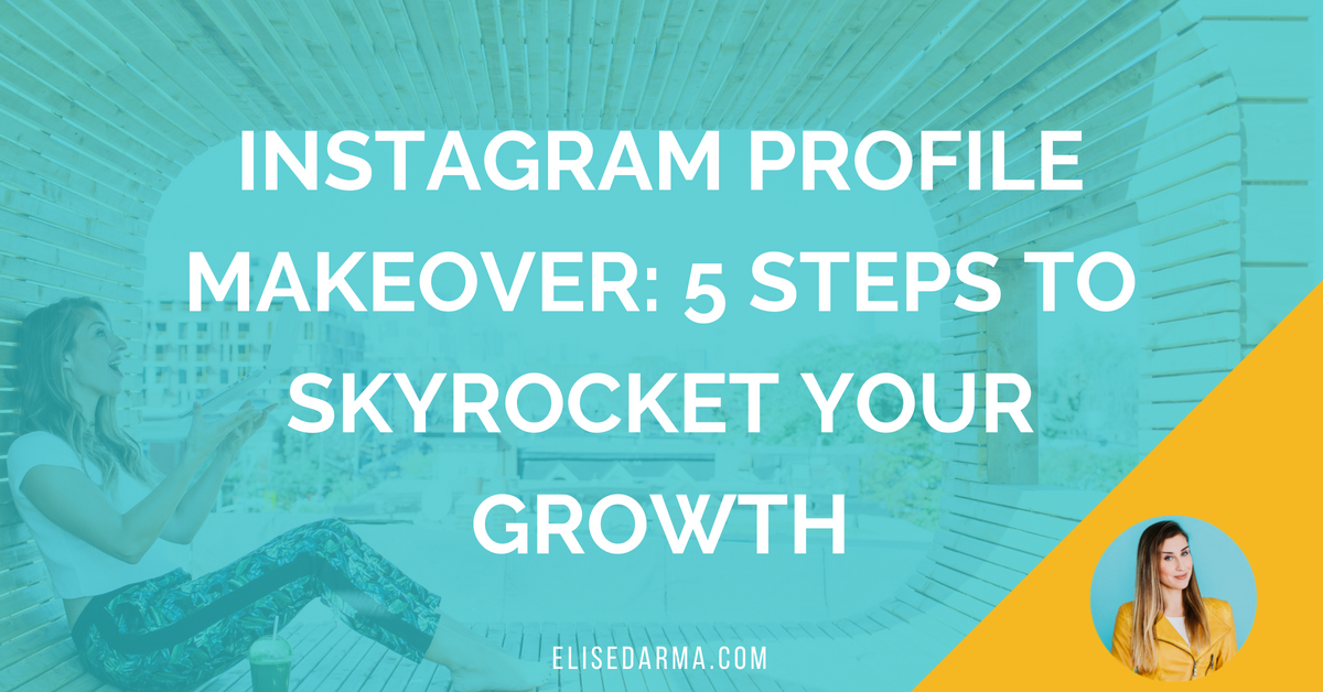 Instagram profile makeover: 5 steps to skyrocket your growth — Elise