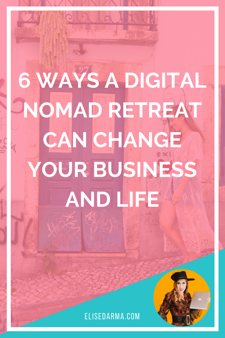 6 ways a digital nomad retreat can change your business and life elise darma.png