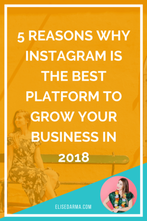 instagram best platform for business 2018 elise darma