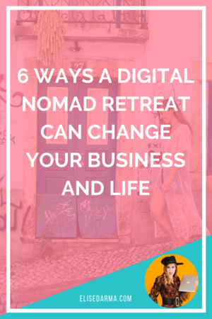 6+ways+a+digital+nomad+retreat+can+change+your+business+and+life+elise+darma.png