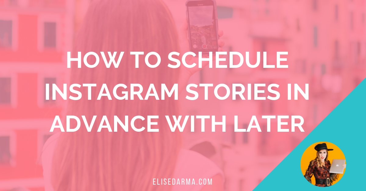 How To Schedule Instagram Stories In Advance With Later Elise