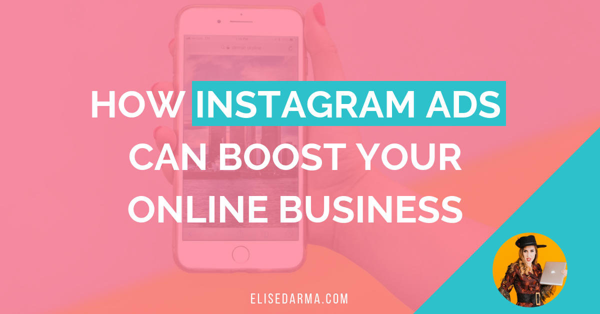 How Instagram ads can boost your online business — Elise Darma