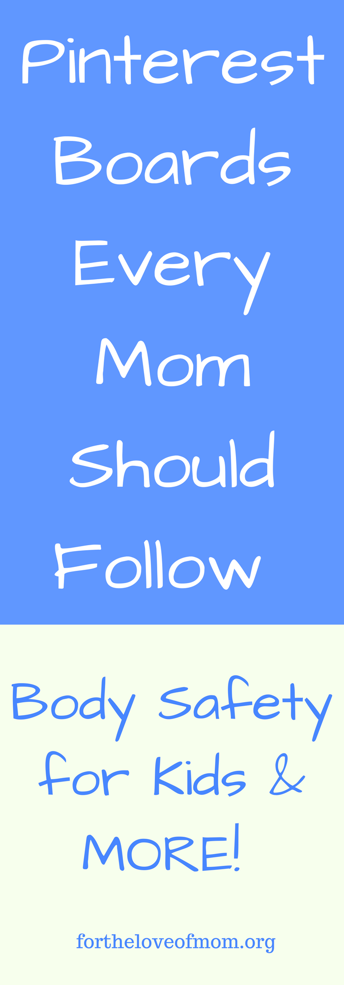 Pinterest Boards Every Mom Should Follow. Body Safety for Kids & MORE! www.fortheloveofmom.org