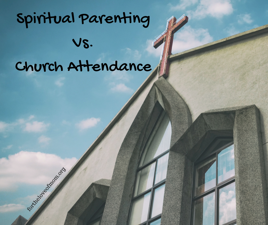 Spiritual Parenting vs. Church Attendance | Train a Child in the Way He Should Go | How to Raise Christian Kids www.fortheloveofmom.org
