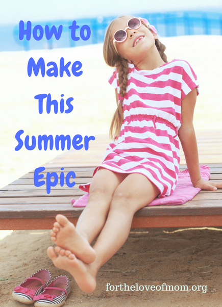 How to Make This Summer Epic for Kids | Memorable Summer Activities for Kids | Fun Ideas for Family Summer Fun | Summer Activities For Toddlers & Preschoolers | Things to do This Summer | www.fortheloveofmom.org