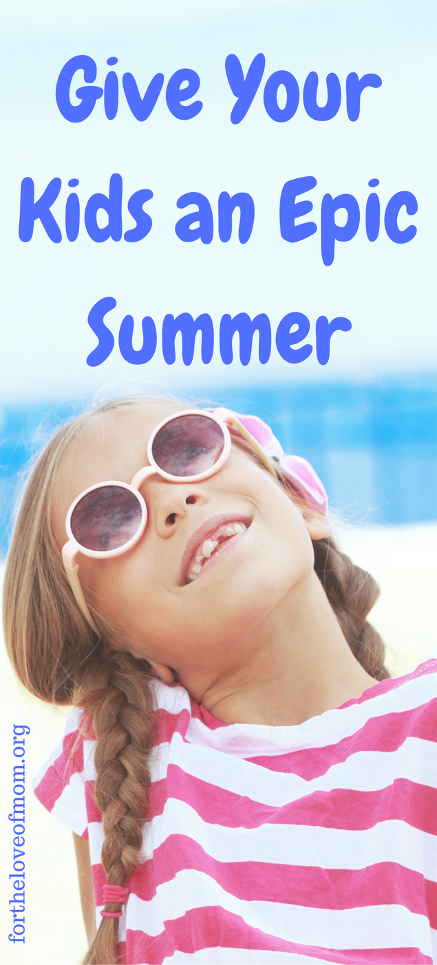 Give Your Kids an Epic Summer | How to Make Summer Fun for Kids | Memorable Summer Activities | Things to do With Toddlers & Preschoolers for Summer | www.fortheloveofmom.org