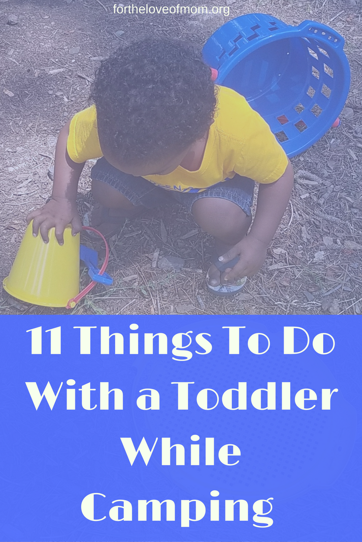 Things to do with a toddler while camping | Camping with a toddler | Toddler Camping Activities | www.fortheloveofmom.org
