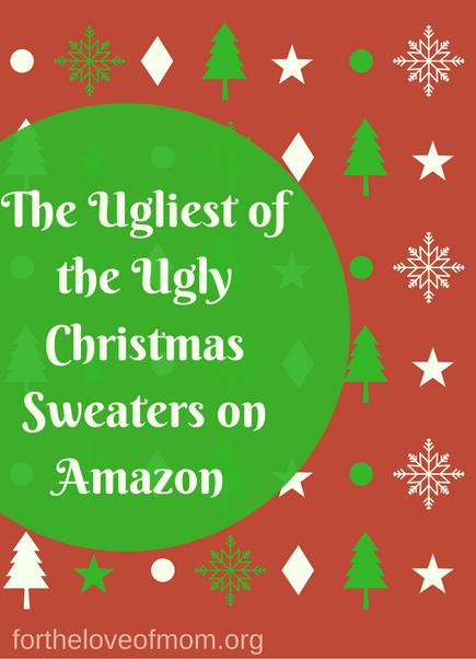 Ugliest Christmas Sweaters on Amazon | The Ugliest of the Ugly Christmas Sweaters| Amazon | Holiday Party Sweater | Ugly Holiday Sweaters | #christmas | #holidays | #uglysweaters | #uglychristmassweaters | Uglysweaterparty | www.fortheloveofmom.org