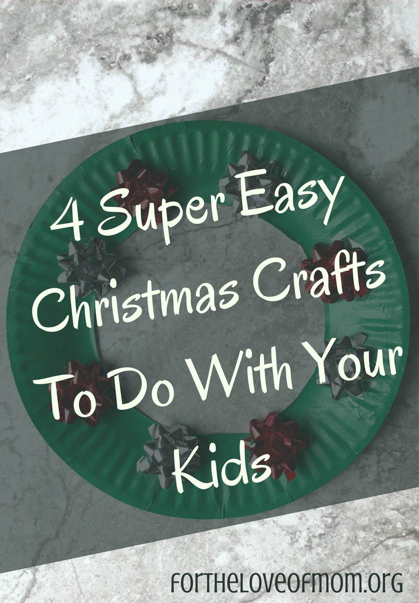 4 super easy christmas crafts to do with your kids for for Fun crafts to do with your mom