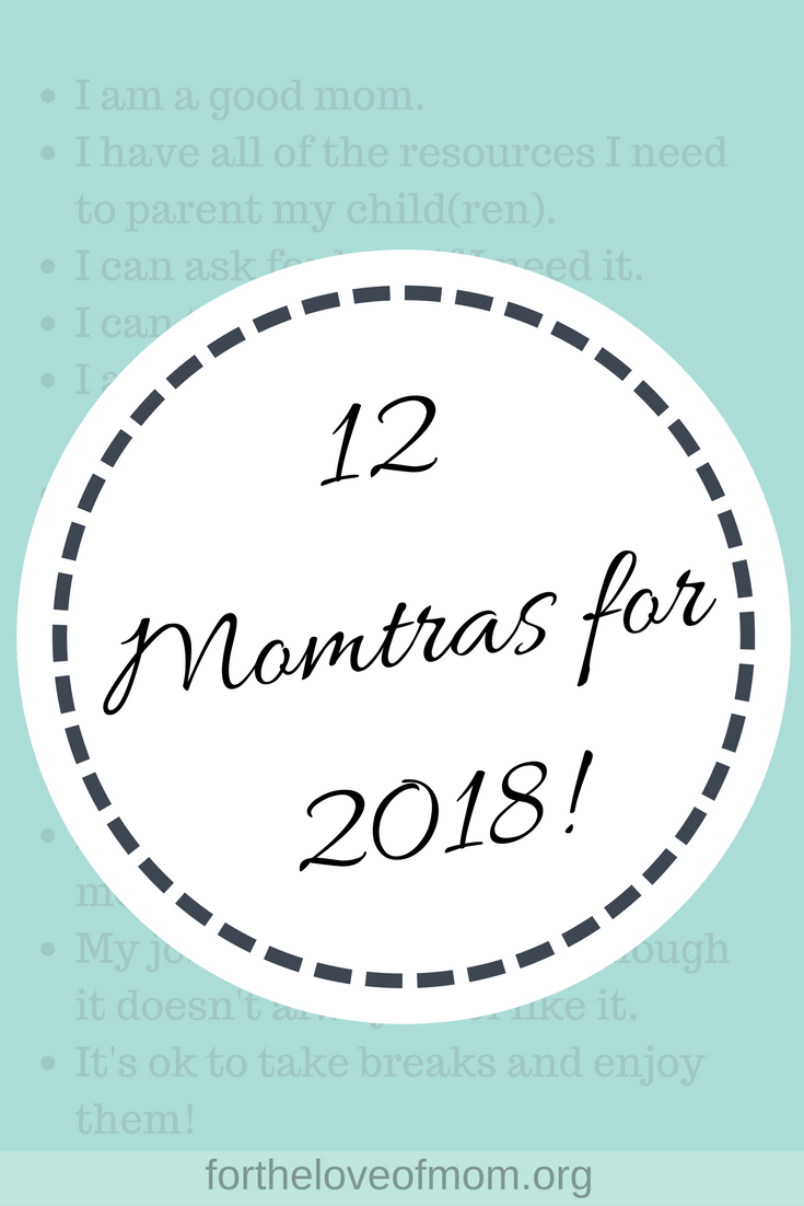 12 Momtras for 2018 | Mantras for Moms | Positive Affirmations for Moms | #mantras | #momtra | #momquotes | #postiviteaffirmations | #momlife | wwwfortheloveofmom.org