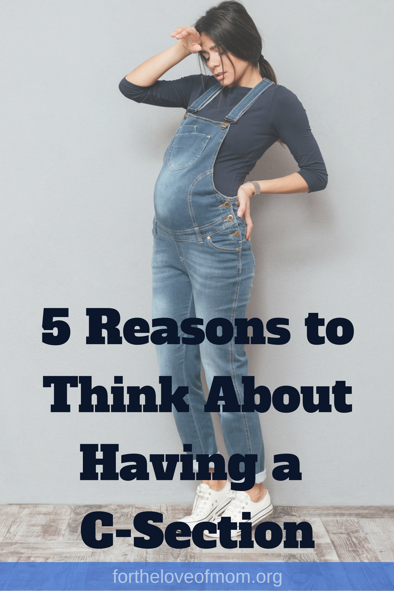 5 Reasons to Think About Having a C-Section | Cesarean Awareness Month | #cesareansection | #pregnancy | #pregnancytips | #birthplan | www.fortheloveofmom.org