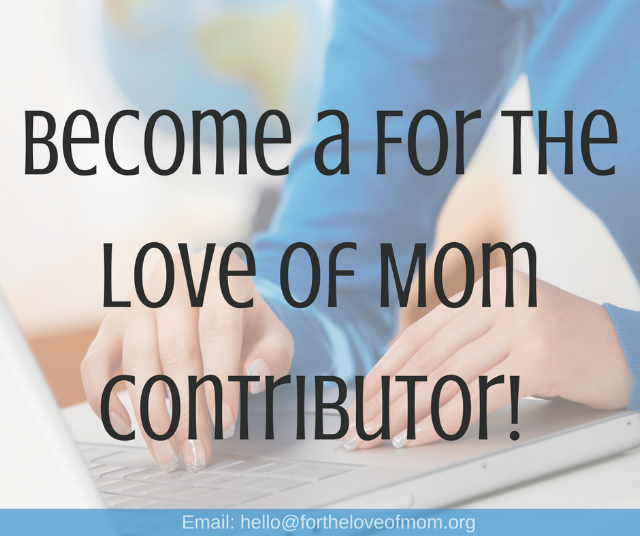 Become a For the Love of Mom Contributor _ Mom Bloggers & Freelance Writers _ www.fortheloveofmom.org