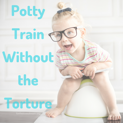 Potty Train Without the Torture _ Stress Free Potty Training _ Potting Training Tips _ #toddlers _ #momlife _ www.fortheloveofmom.org