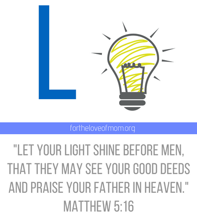 Let your light shine before men, that they may see your good deeds and praise your father in heaven _ Matthew 5_16 _ Memory Verses for Kids _ Memory Verse starting with L _ Scripture from A to Z _ www.fortheloveom