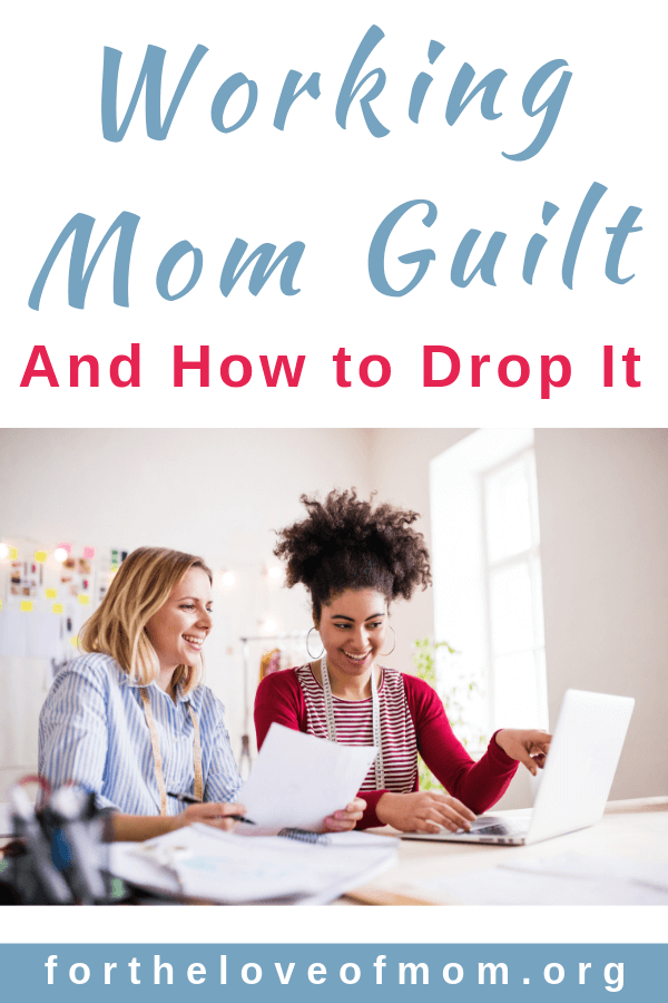 Working Mom Guilt and How to Drop It  - www.fortheloveofmom.org