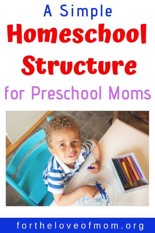 A simple homeschool structure for preschool moms. #homeschool #preschool #homeschooling - For the Love of Mom Blog - fortheloveofmom.org