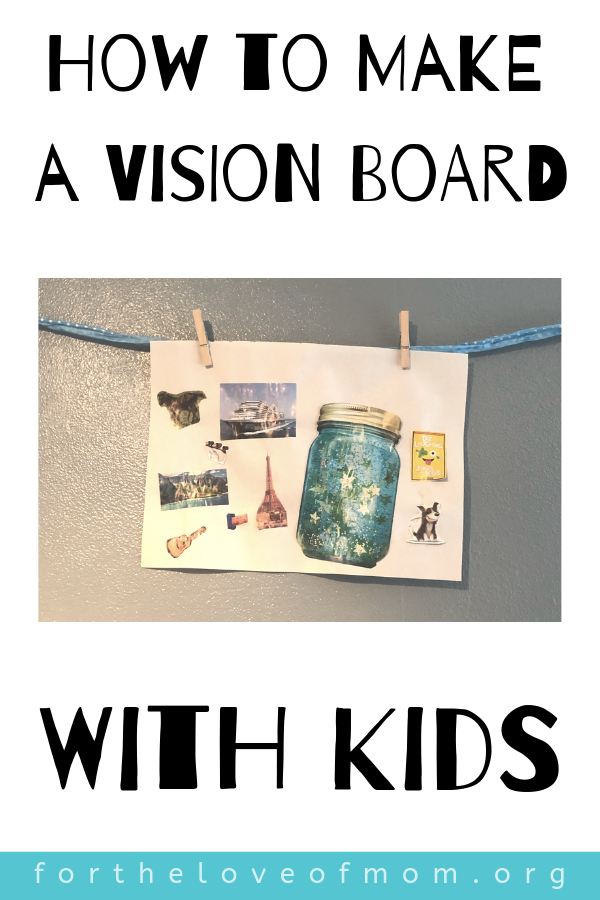 How to make a vision board with kids.  For the Love of Mom Blog -  www.fortheloveofmom.org
