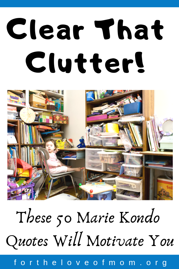50 Marie Kondo quotes that will motivate you to get your KonMari on and clear that clutter! _ For the Love of Mom Blog _ www.fortheloveofmom.org