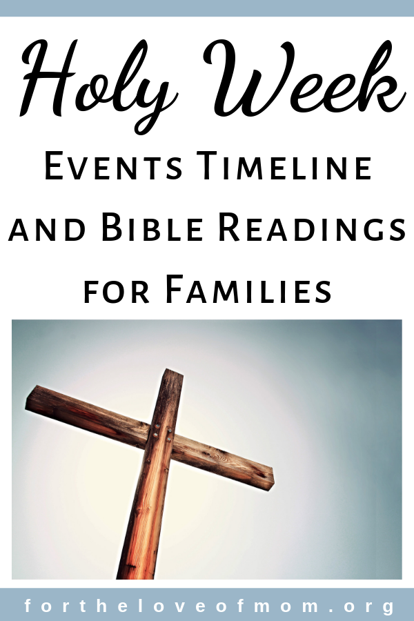 Holy week events timeline and Bible readings. Read and reflect on the week leading up to Easter with your family!  www.fortheloveofmom.org