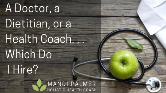A Doctor, a Dietitian, or a Health Coach. . . Which Do I Hire_.jpg