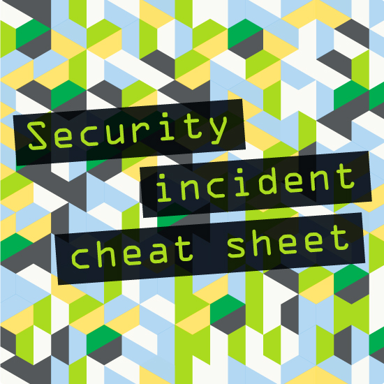 Tips | 6 min read A cheat sheet for managing your next security incident Tactical advice on how to survive a security incident when you don't have an incident response plan.