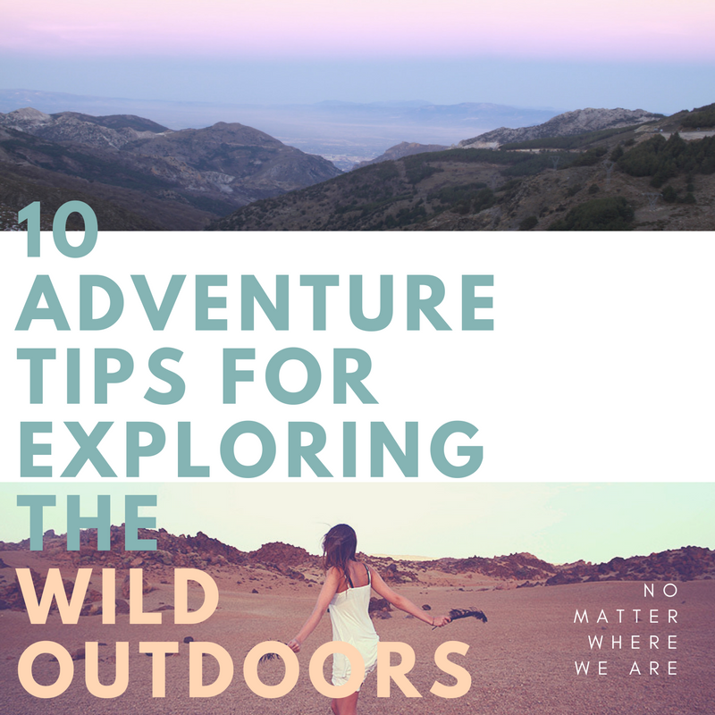 10 Adventure tips for exploring thewild outdoors.png