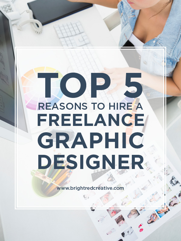 Top 5 Reasons to Hire a Freelance Graphic Designer