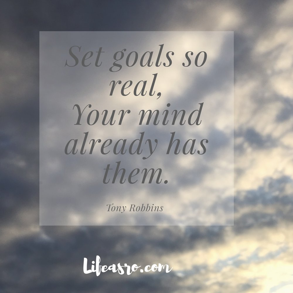 set goals so real your mind already has them.