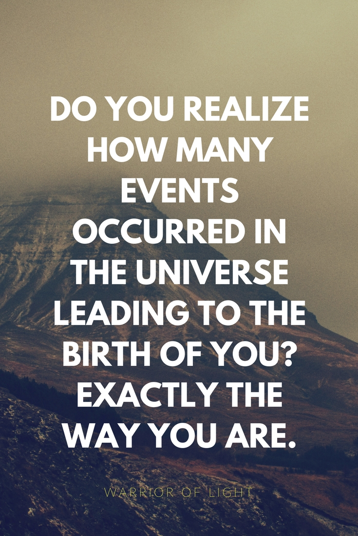 Do you realize how many events occurred in the Universe leading to the birth of you?exactly the way you are..jpg