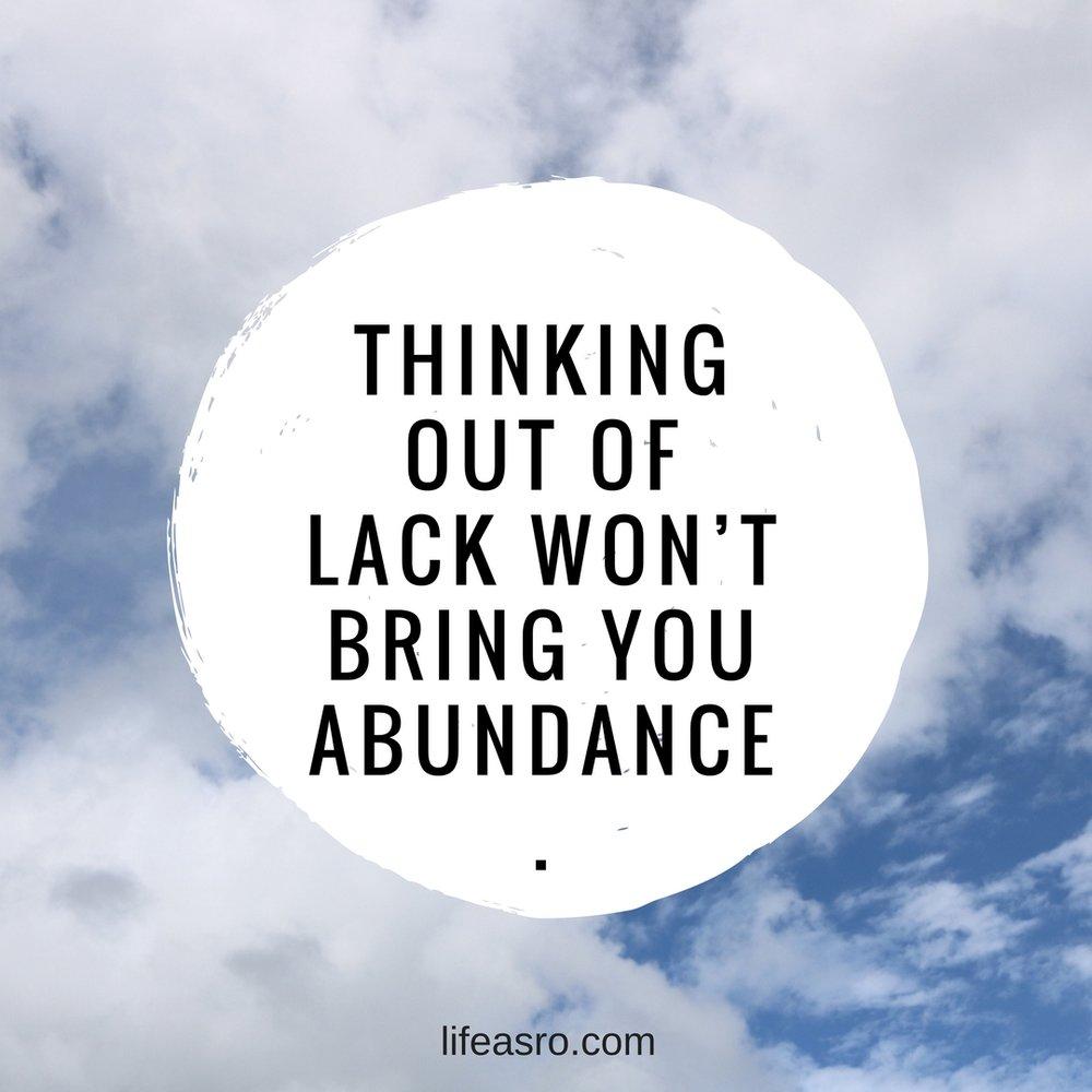 thinking out of lack wont give you abundance.