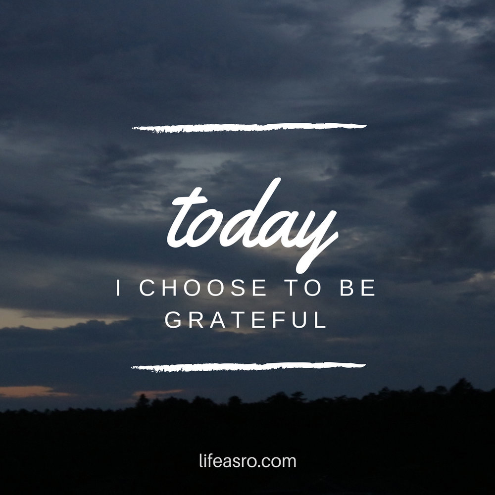 today I choose to be grateful.