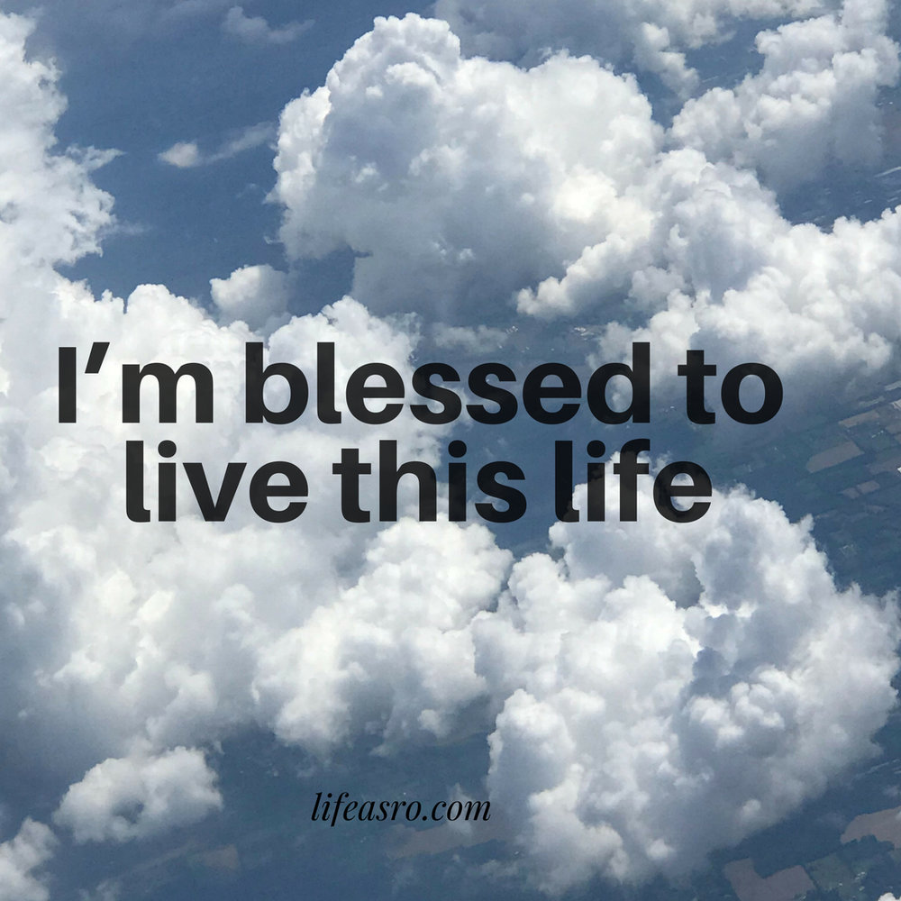 I'm blessed to live this life.