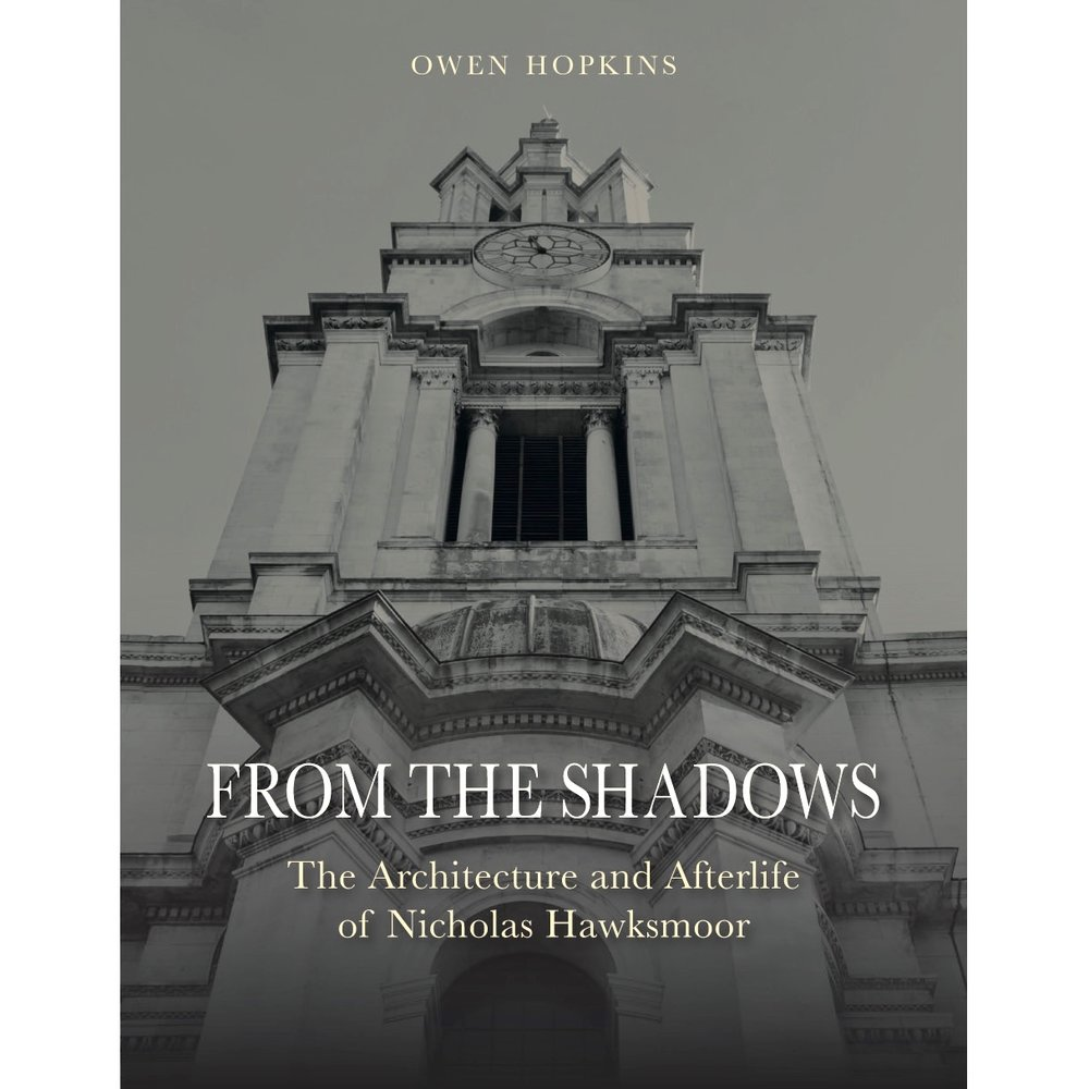 From the Shadows Published in 2015, this book is the result of a near 10-year fascination with the architecture of Nicholas Hawksmoor. As befitting the fame of its subject, the book has been widely – and usually positively – reviewed.