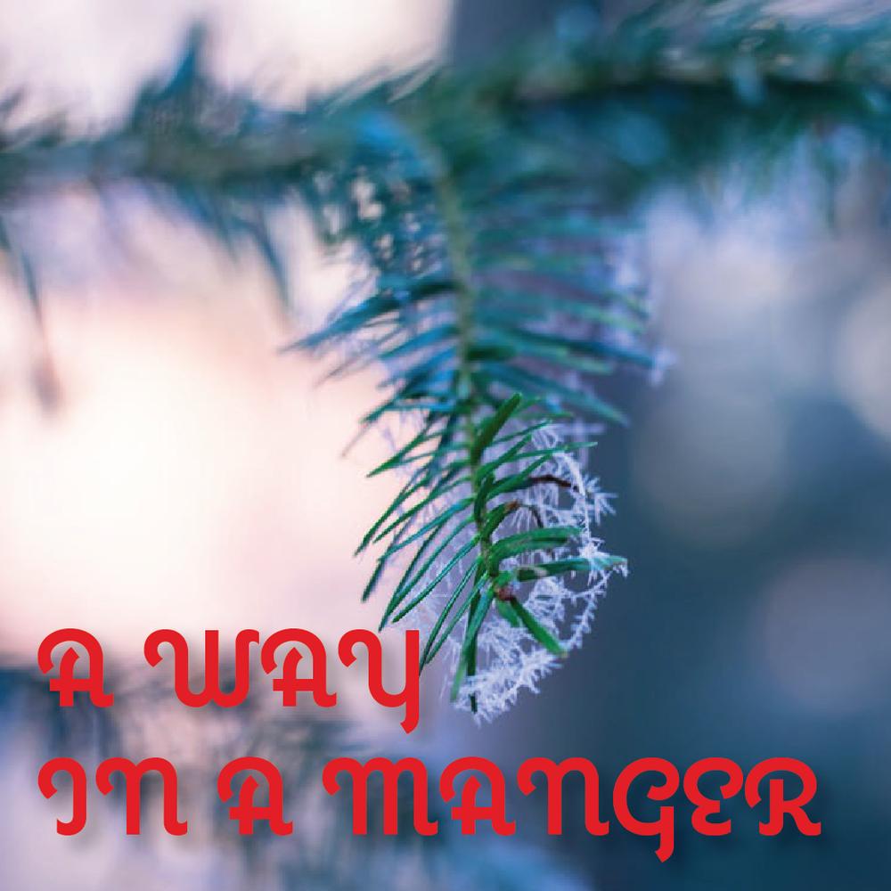 A Way In A Manger - 12/3-17/17