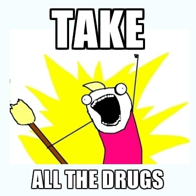 No really don't take all the drugs