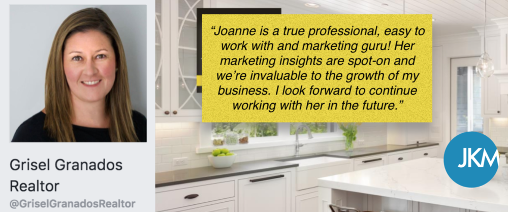 """Joanne is a true Chicago Small Business marketing professional , easy to work with and marketing guru! Her marketing insight are spot on and we-re invaluable to the growth of my business. I look forward to continue working with her in the future.""  - Grisel Granados, Realtor, Illinois."