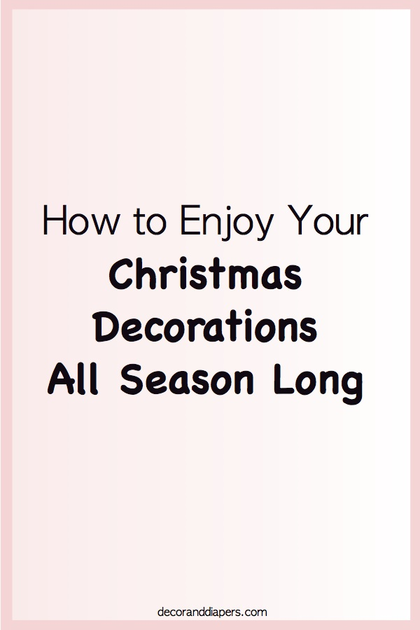 10 in 10: Day 5- How to Enjoy Your Christmas Decorations All Season Long
