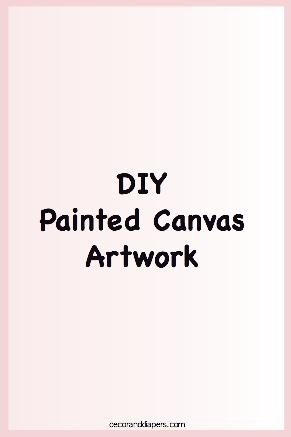 DIY Painted Canvas Artwork: Part 1
