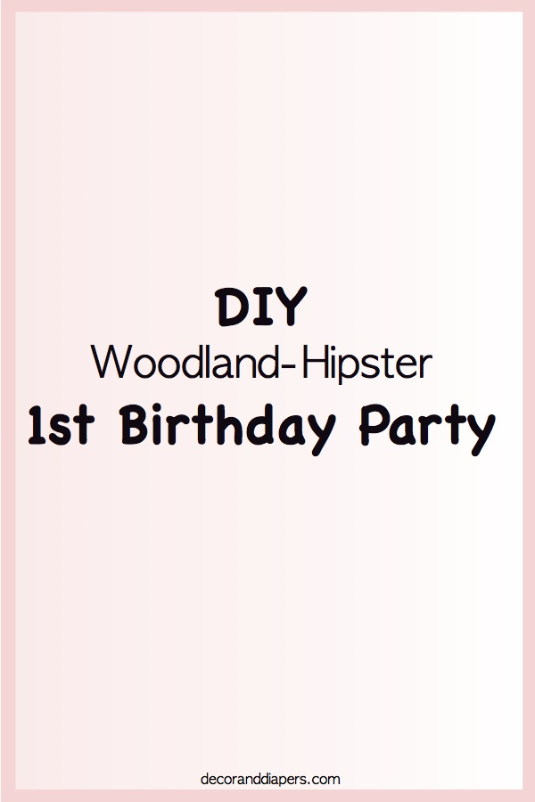 DIY Woodland Hipster 1st Birthday Party