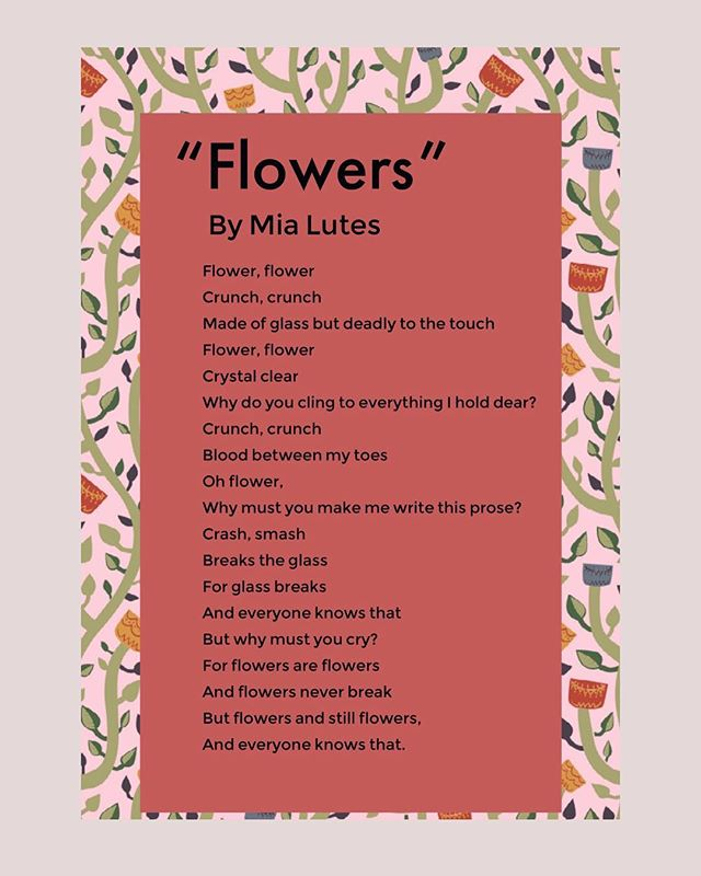 "Great writing submission, ""Flowers,"" by Mia Lutes! If you would like your work to be published on our social media and website as well as have the chance to have it selected to be in our fourth issue, then email it to wrsuburbia@gmail.com!"