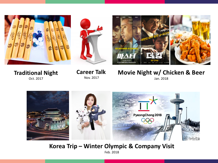 We have so much more to share! - - Traditional Night- Career Talk- Movie Night w/ ChiMac (Chicken and Beer) - Korea Trip featuring the Winter Olympics-...and many more!!
