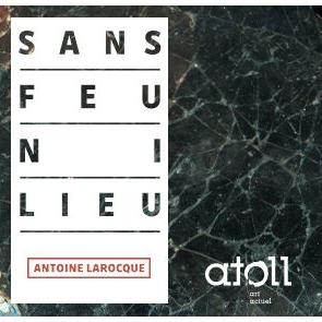 SANS FEU NI LIEU (27 janvier 2017) Antoine Larocque Article de presse: Antoine Larocque replonge dans son passé – 28 janvier 2017 -Alex Drouin, La Nouvelle