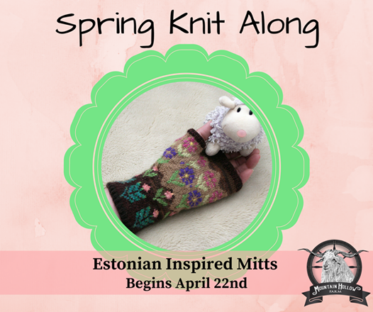 Mountain Hollow Farm  553 Vancel Rd, Tazewell, Tennessee 37879  Join us for our Spring project beginning April 23rd. We plan to knit a pair of Estonian Inspired Mitts, found on  www.ravelry.com. A group of knitters will be getting together to collectively work on this pattern. KALs develop your skills and are a fun community project. And we can help one another along the way! This KAL will continue until our next one begins in July.
