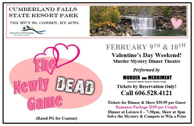 Cumberland Falls has been a romantic getaway for decades. Bring your sweetie for a night of entertainment and relaxation. On Friday and Saturday evening, Murder and Merriment will entertain with an interactive mystery dinner theater. Lodge package includes dinner, show and breakfast for two for $ 199.95. Dinner & Show is  $ 39.50/person. Please call 606-528-4121 to make a reservation
