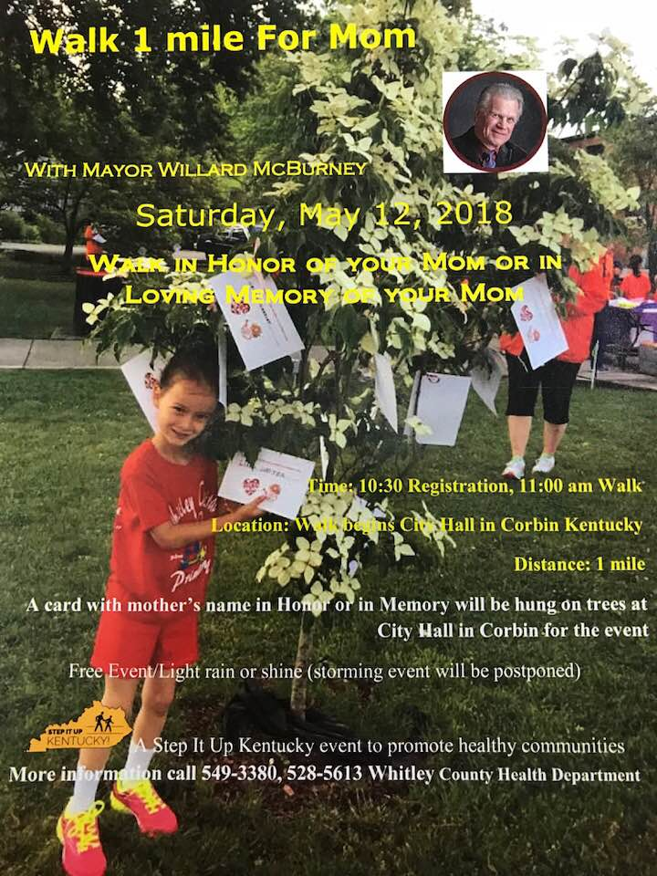 1 mile walk for Mom on May 12, 2018 in Corbin Kentucky City Hall starting location. Registration 10:30 walk starts at 11:00. Walk in honor of your mom or in memory of your mom. Mayor Willard McBurney will be leading the 1 mile walk. This is a free Step Up Kentucky event. Write mom' a name on a card and hang on trees at City Hall. Bring your mom and take a walk😊 The event is rain or shine unless storming.